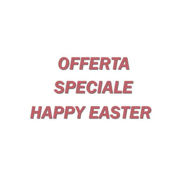 OFFERTA SPECIALE HAPPY EASTER